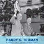 Harry S. Truman: Kansas City's Commander in Chief